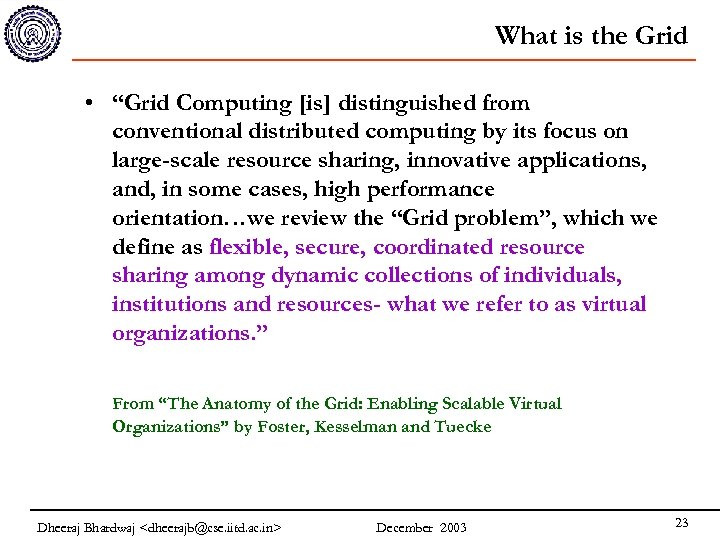 """What is the Grid • """"Grid Computing [is] distinguished from conventional distributed computing by"""