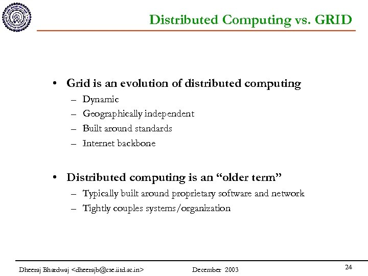 Distributed Computing vs. GRID • Grid is an evolution of distributed computing – –