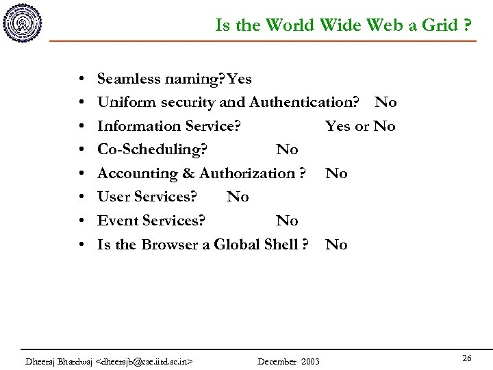 Is the World Wide Web a Grid ? • • Seamless naming? Yes Uniform