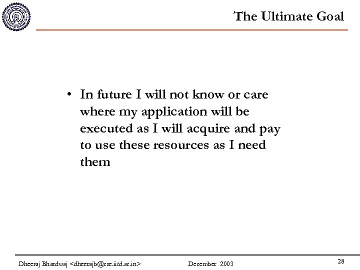 The Ultimate Goal • In future I will not know or care where my