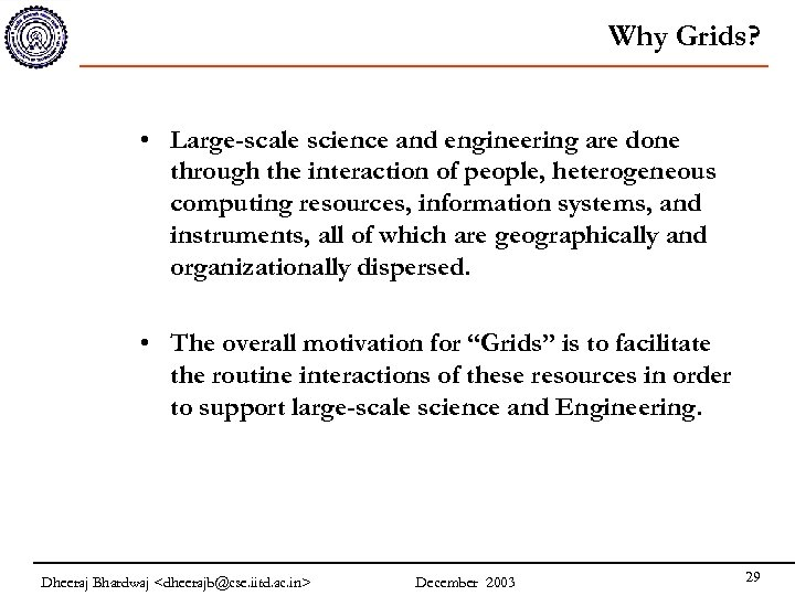 Why Grids? • Large-scale science and engineering are done through the interaction of people,