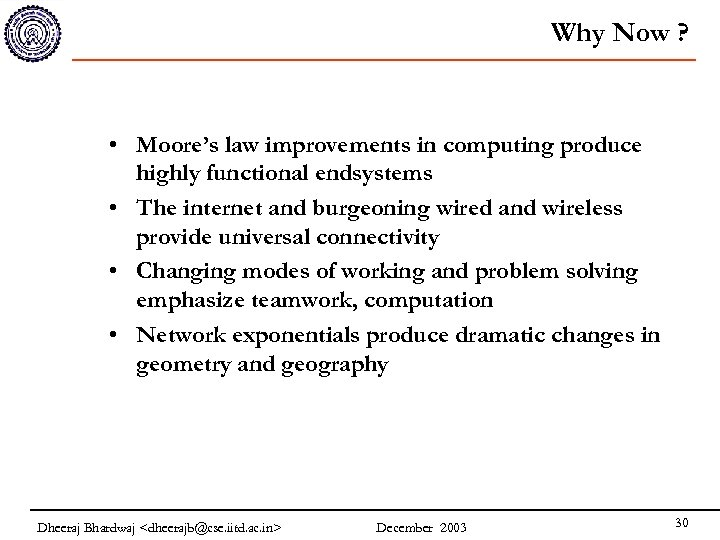 Why Now ? • Moore's law improvements in computing produce highly functional endsystems •