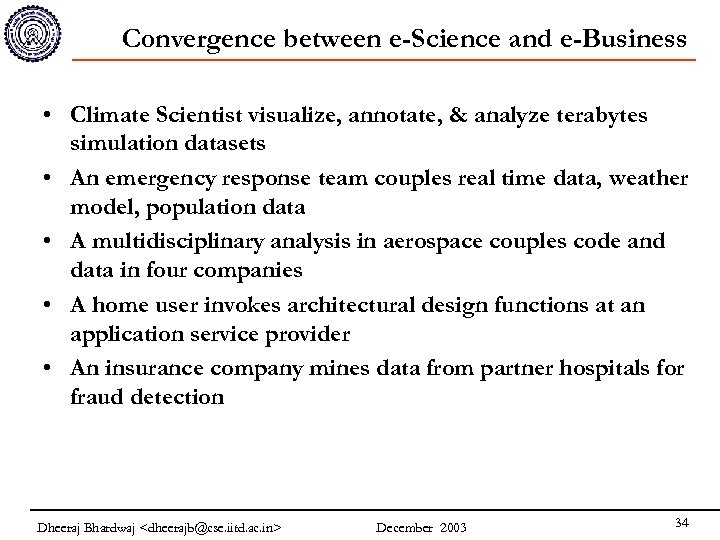 Convergence between e-Science and e-Business • Climate Scientist visualize, annotate, & analyze terabytes simulation