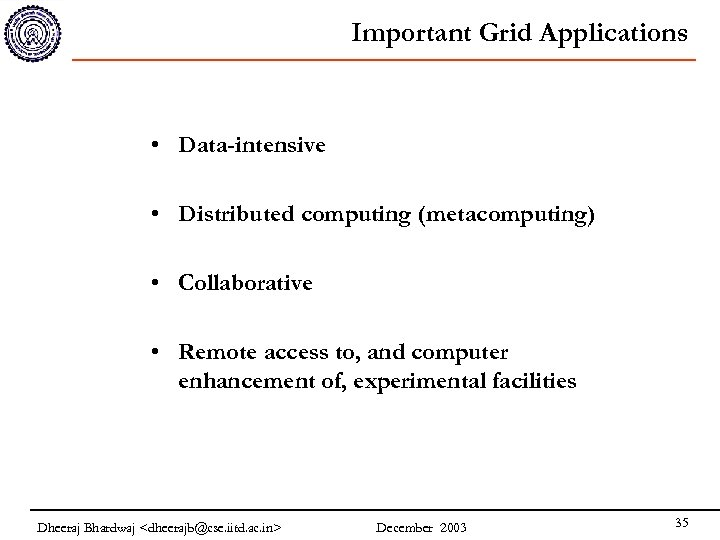 Important Grid Applications • Data-intensive • Distributed computing (metacomputing) • Collaborative • Remote access