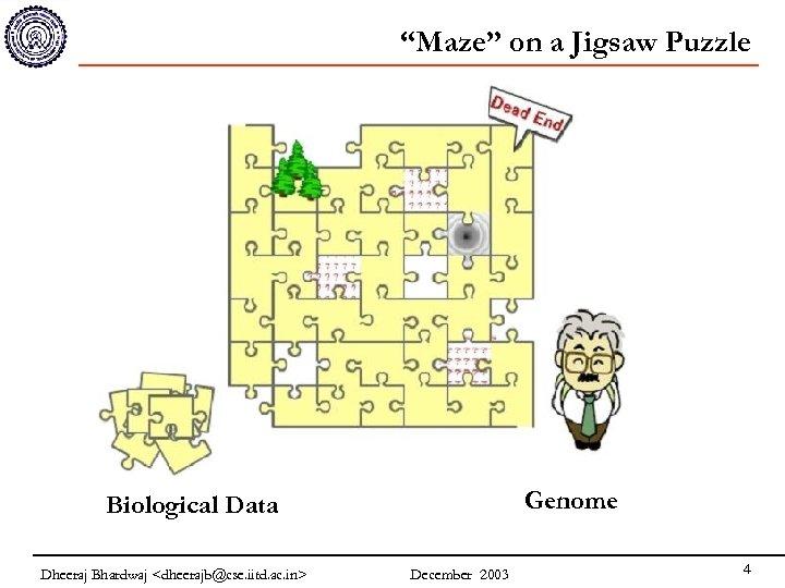 """Maze"" on a Jigsaw Puzzle Phenome Genome Biological Data Dheeraj Bhardwaj <dheerajb@cse. iitd. ac."