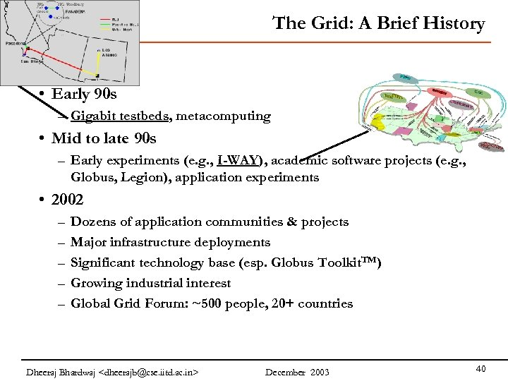 The Grid: A Brief History • Early 90 s – Gigabit testbeds, metacomputing •
