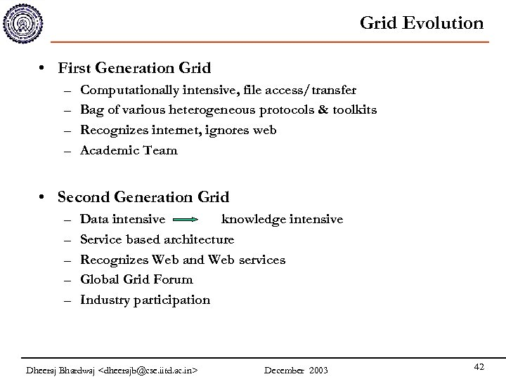 Grid Evolution • First Generation Grid – – Computationally intensive, file access/transfer Bag of