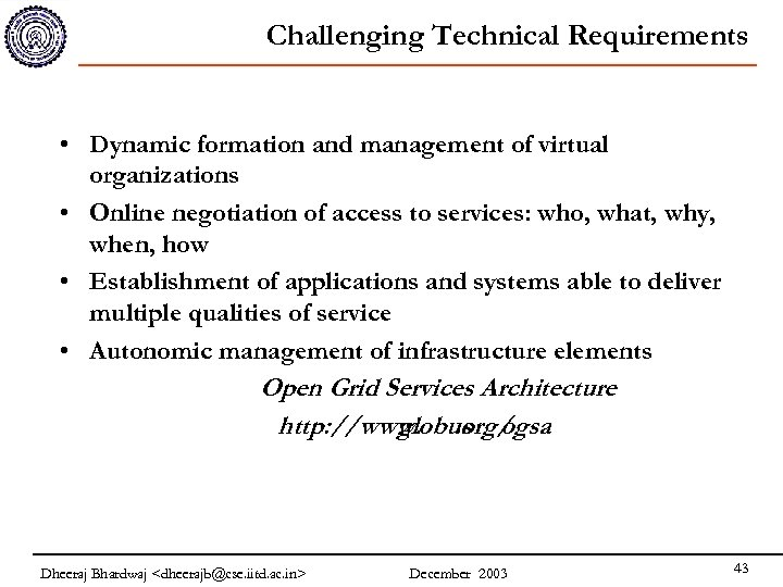 Challenging Technical Requirements • Dynamic formation and management of virtual organizations • Online negotiation