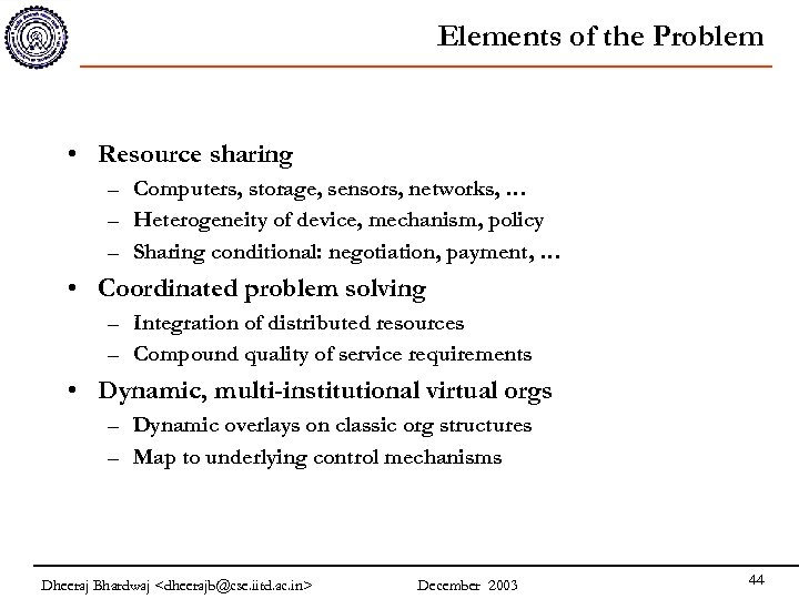 Elements of the Problem • Resource sharing – Computers, storage, sensors, networks, … –