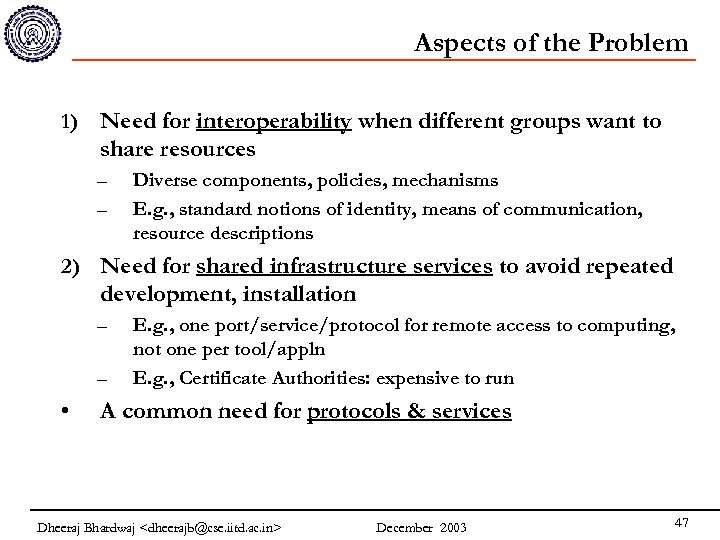 Aspects of the Problem 1) Need for interoperability when different groups want to share