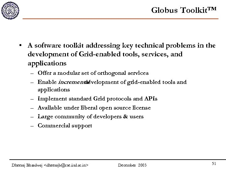 Globus Toolkit™ • A software toolkit addressing key technical problems in the development of