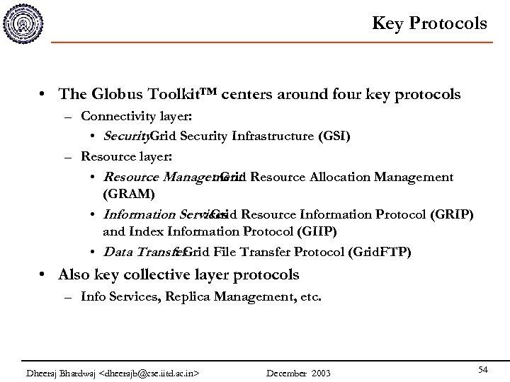 Key Protocols • The Globus Toolkit™ centers around four key protocols – Connectivity layer: