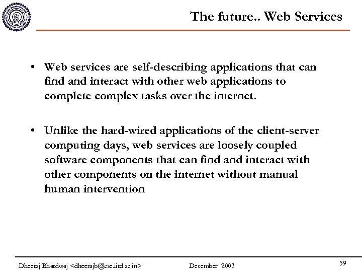 The future. . Web Services • Web services are self-describing applications that can find