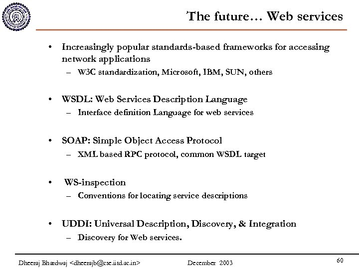The future… Web services • Increasingly popular standards-based frameworks for accessing network applications –