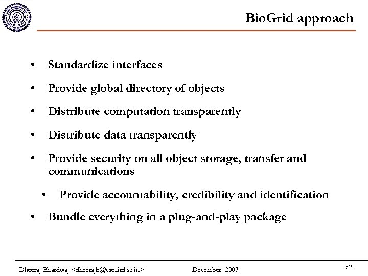 Bio. Grid approach • Standardize interfaces • Provide global directory of objects • Distribute