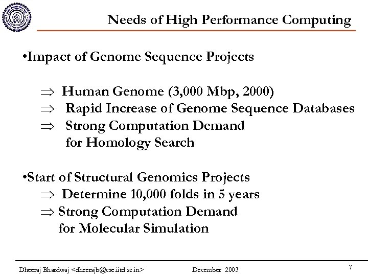 Needs of High Performance Computing • Impact of Genome Sequence Projects Þ Human Genome