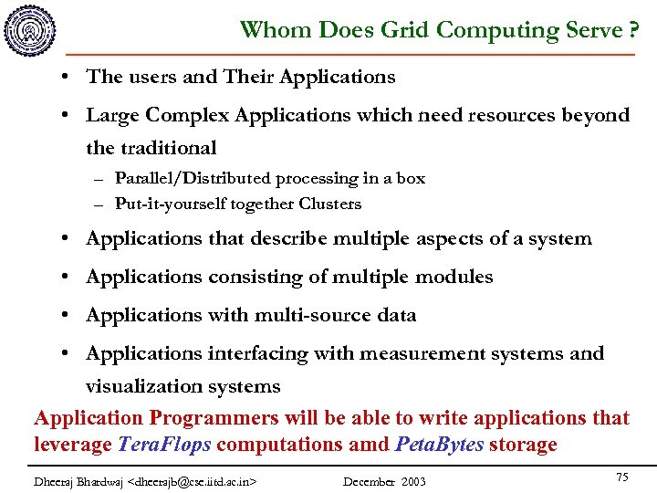 Whom Does Grid Computing Serve ? • The users and Their Applications • Large