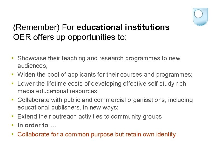 (Remember) For educational institutions OER offers up opportunities to: • Showcase their teaching and
