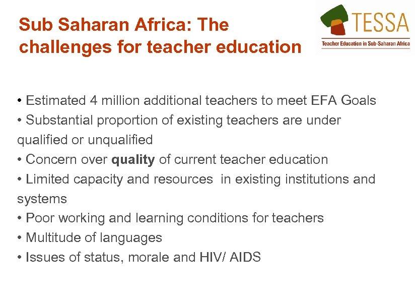 Sub Saharan Africa: The challenges for teacher education • Estimated 4 million additional teachers