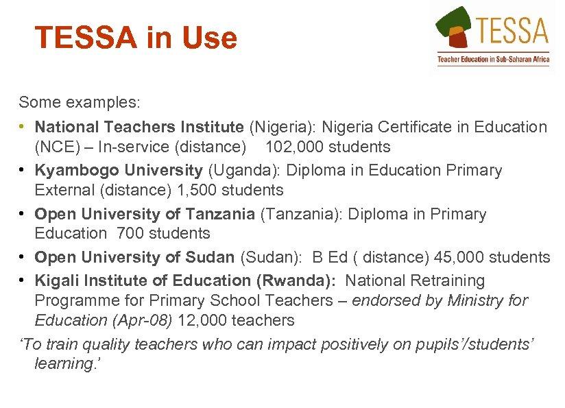 TESSA in Use Some examples: • National Teachers Institute (Nigeria): Nigeria Certificate in Education