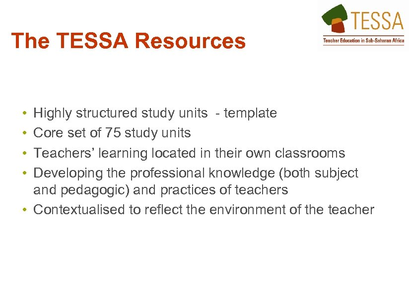 The TESSA Resources • • Highly structured study units - template Core set of