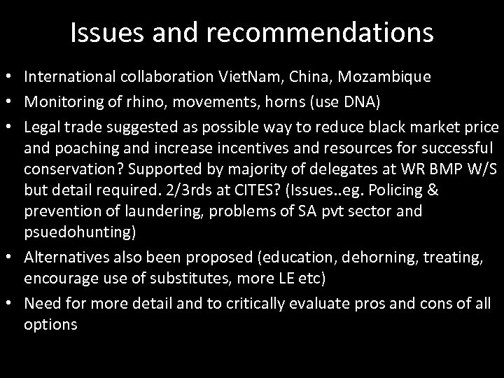 Issues and recommendations • International collaboration Viet. Nam, China, Mozambique • Monitoring of rhino,