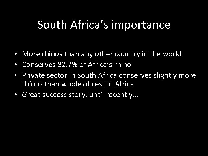 South Africa's importance • More rhinos than any other country in the world •