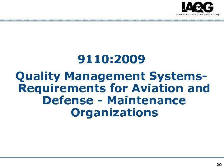 9110: 2009 Quality Management Systems. Requirements for Aviation and Defense - Maintenance Organizations 20