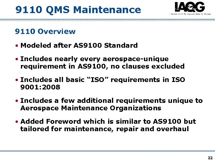 9110 QMS Maintenance 9110 Overview • Modeled after AS 9100 Standard • Includes nearly