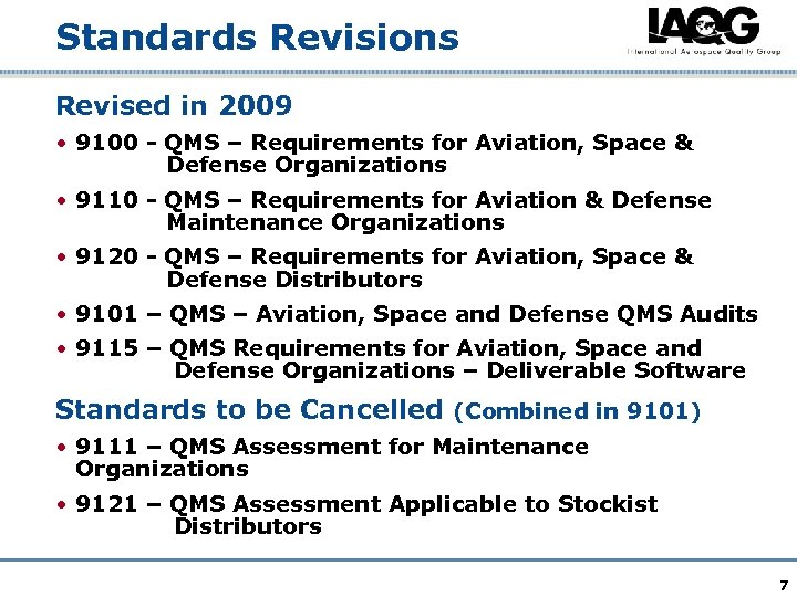 Standards Revisions Revised in 2009 • 9100 - QMS – Requirements for Aviation, Space