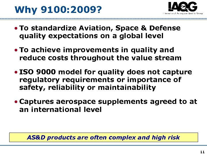 Why 9100: 2009? • To standardize Aviation, Space & Defense quality expectations on a