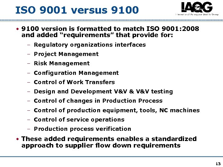 ISO 9001 versus 9100 • 9100 version is formatted to match ISO 9001: 2008