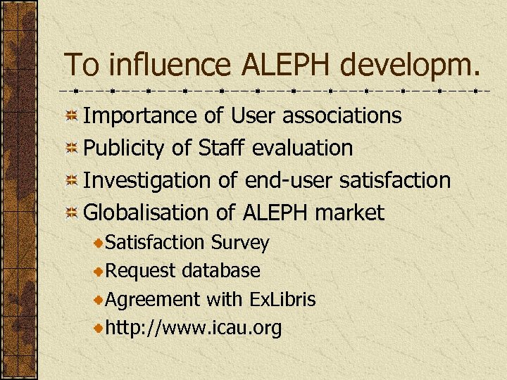 To influence ALEPH developm. Importance of User associations Publicity of Staff evaluation Investigation of