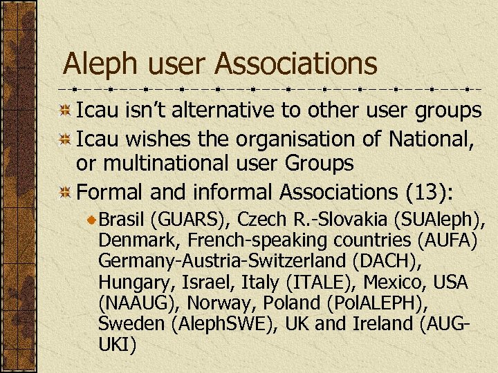 Aleph user Associations Icau isn't alternative to other user groups Icau wishes the organisation