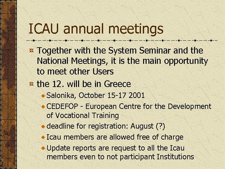 ICAU annual meetings Together with the System Seminar and the National Meetings, it is