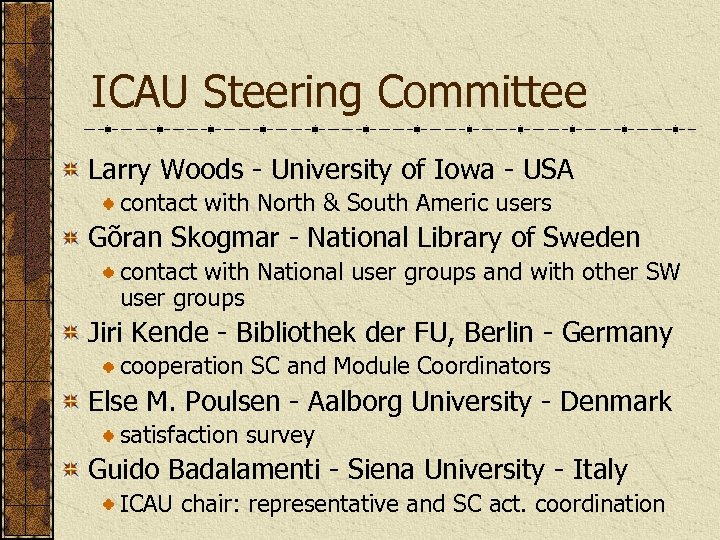 ICAU Steering Committee Larry Woods - University of Iowa - USA contact with North