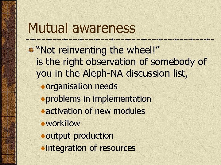 """Mutual awareness """"Not reinventing the wheel!"""" is the right observation of somebody of you"""