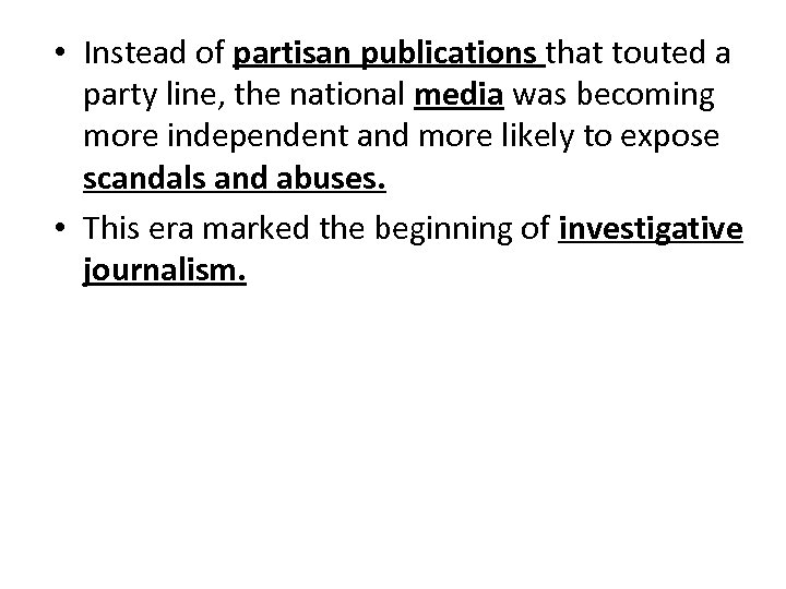 • Instead of partisan publications that touted a party line, the national media