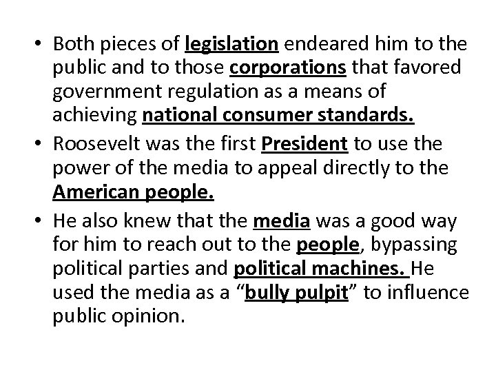 • Both pieces of legislation endeared him to the public and to those