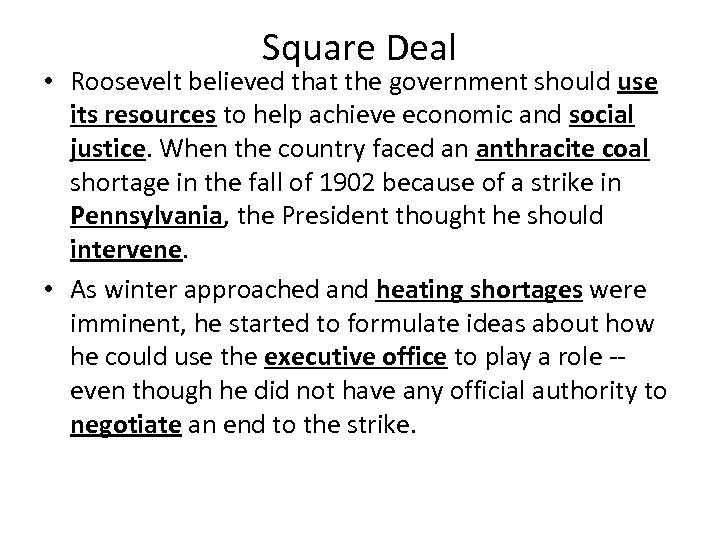 Square Deal • Roosevelt believed that the government should use its resources to help
