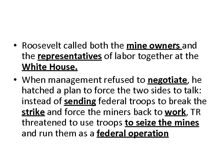 • Roosevelt called both the mine owners and the representatives of labor together