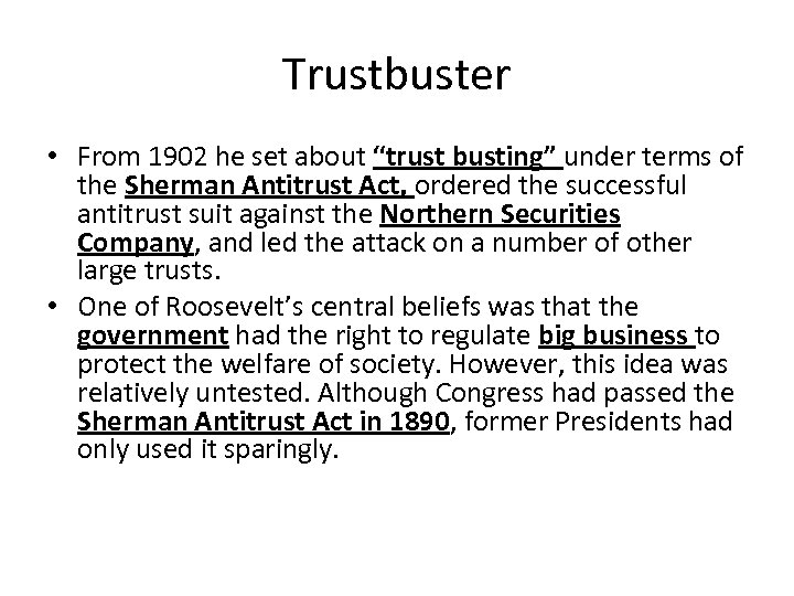 """Trustbuster • From 1902 he set about """"trust busting"""" under terms of the Sherman"""