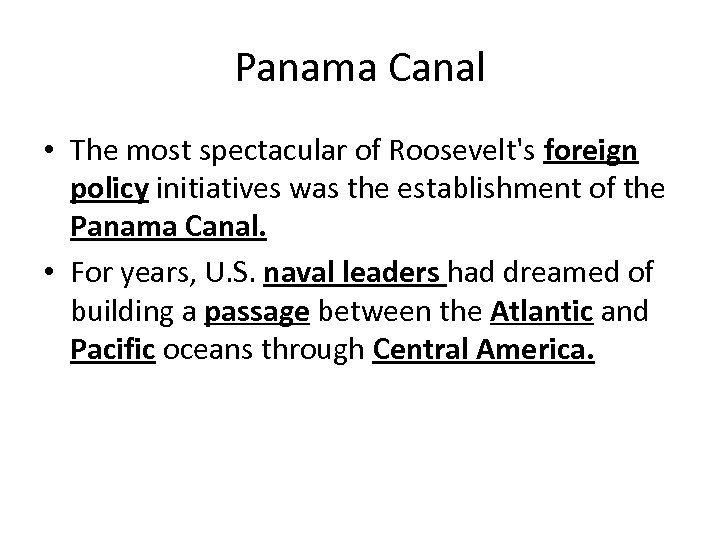 Panama Canal • The most spectacular of Roosevelt's foreign policy initiatives was the establishment