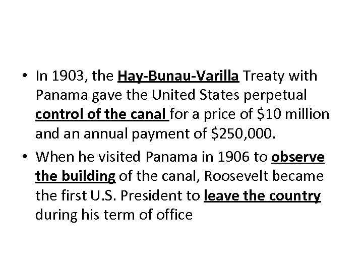 • In 1903, the Hay-Bunau-Varilla Treaty with Panama gave the United States perpetual