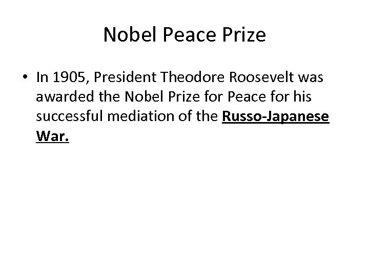 Nobel Peace Prize • In 1905, President Theodore Roosevelt was awarded the Nobel Prize