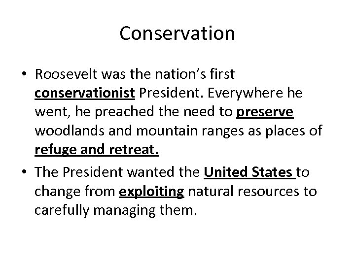 Conservation • Roosevelt was the nation's first conservationist President. Everywhere he went, he preached