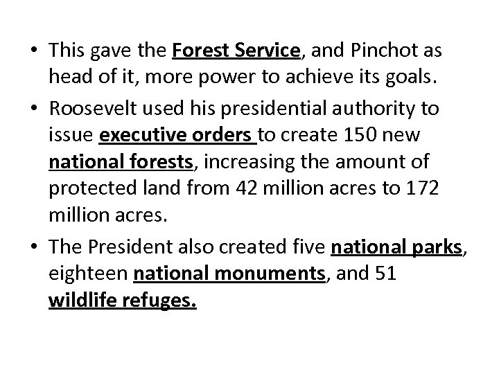 • This gave the Forest Service, and Pinchot as head of it, more