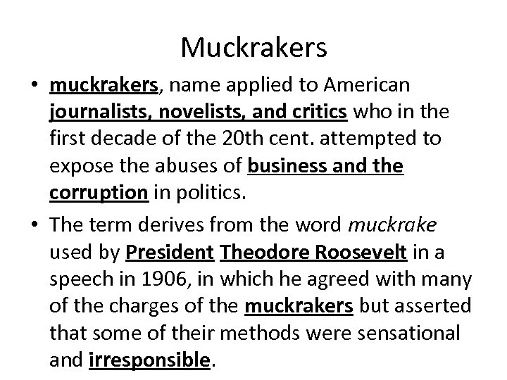 Muckrakers • muckrakers, name applied to American journalists, novelists, and critics who in the