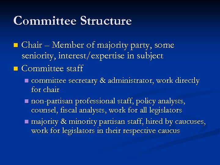 Committee Structure Chair – Member of majority party, some seniority, interest/expertise in subject n