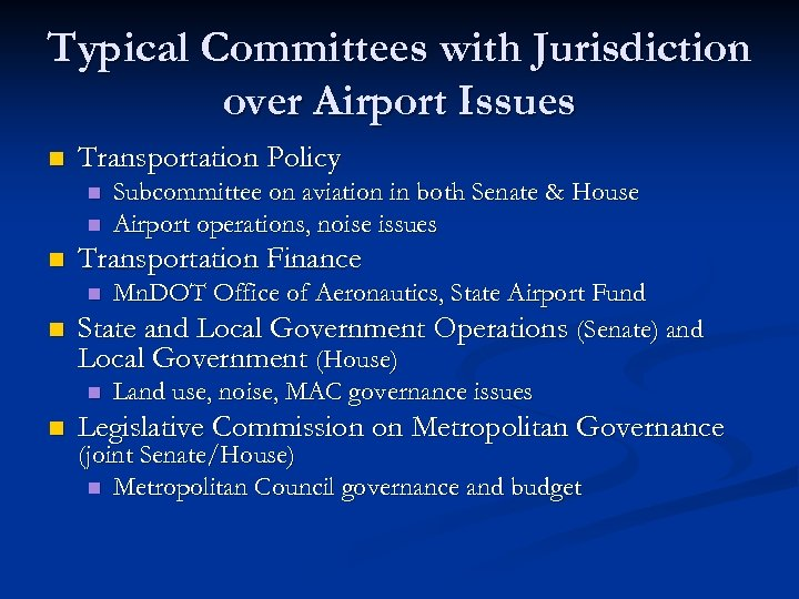 Typical Committees with Jurisdiction over Airport Issues n Transportation Policy n n n Subcommittee